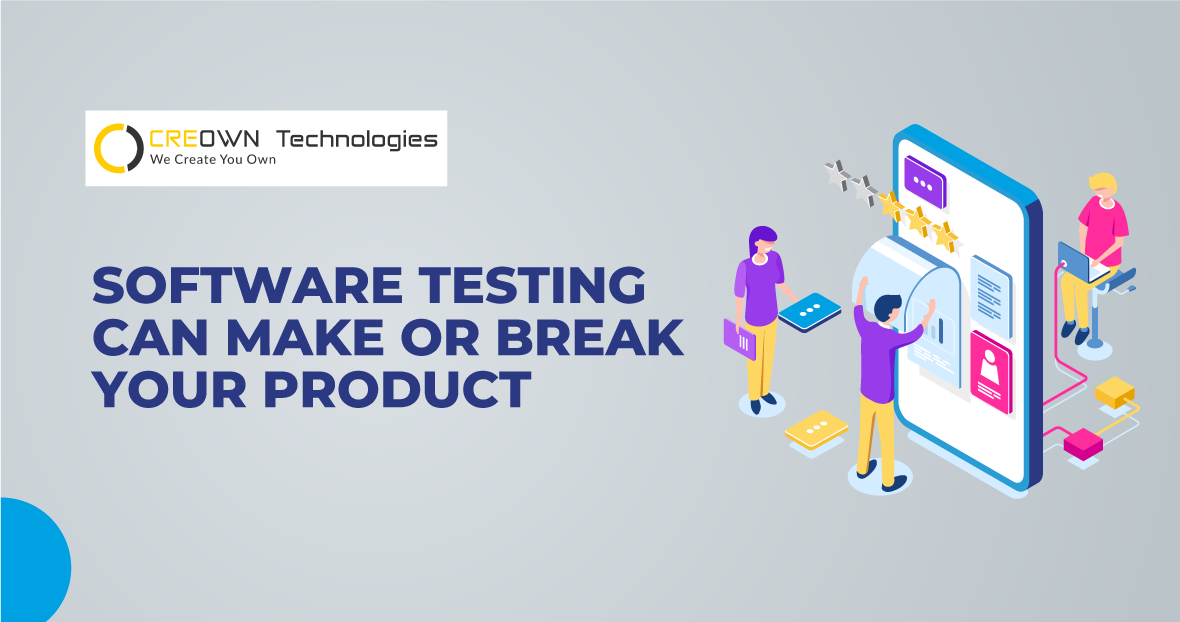 Software Testing Can Make or Break your Product – Here's how!